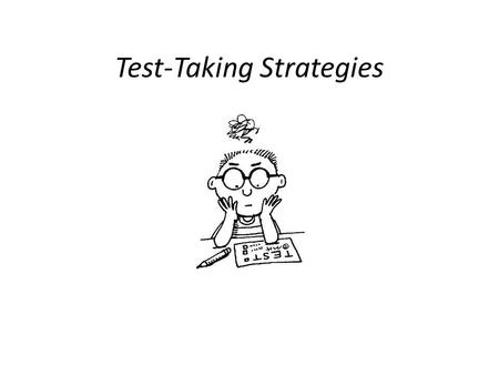 Test-Taking Strategies. Preparing For the Test Begin studying 3 weeks in advance. Complete long-term papers and projects ahead of schedule. After each.