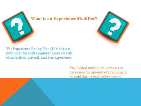 The E-Mod multiplier increases or decreases the amount of premium to be paid during each policy period. What is an Experience Modifier? The Experience.