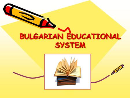 BULGARIAN EDUCATIONAL SYSTEM. AGE and GRADES NURSARY EDUCATION 3-7 years of age ELEMENTARY EDUCATION 7-10 years of age 1 st - 4 th grades BASIC EDUCATION.