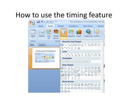How to use the timing feature Click to choose a shape, then click on the screen and drag it to place in on the slide.