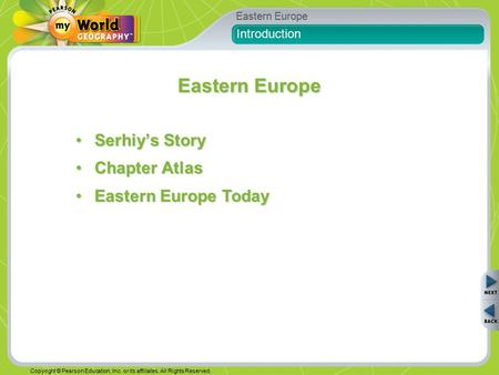 Eastern Europe Copyright © Pearson Education, Inc. or its affiliates. All Rights Reserved. Introduction Serhiy's StorySerhiy's Story Chapter AtlasChapter.