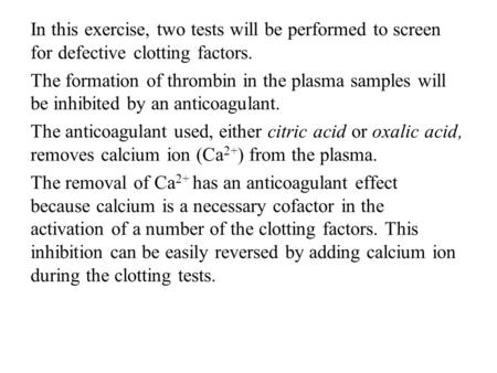 In this exercise, two tests will be performed to screen for defective clotting factors. The formation of thrombin in the plasma samples will be inhibited.