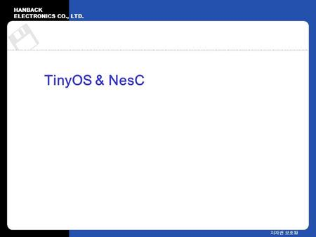 HANBACK ELECTRONICS CO., LTD. 저자권 보호됨 TinyOS & NesC.