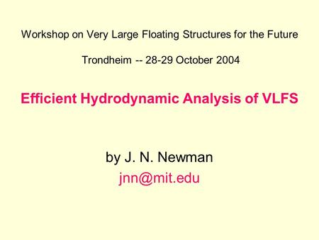 Workshop on Very Large Floating Structures for the Future Trondheim -- 28-29 October 2004 Efficient Hydrodynamic Analysis of VLFS by J. N. Newman