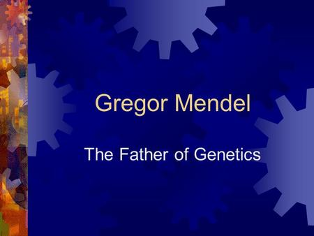 Gregor Mendel The Father of Genetics. 1. Who was Gregor Mendel?  He was an Augustinian monk who later became the abbot of his monastery. The Abbey of.