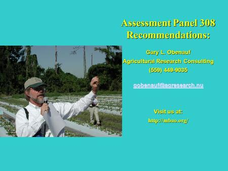 Assessment Panel 308 Recommendations: Gary L. Obenauf Agricultural Research Consulting (559) 449-9035 Visit us at: