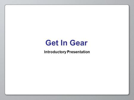 "Get In Gear Introductory Presentation. Opening Activity Describe to a partner what ""speed"" is. Give a verbal definition, any equations you know, and examples."