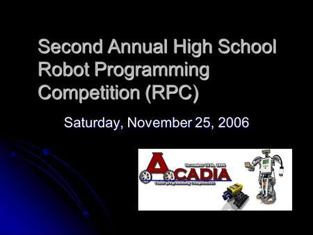 Second Annual High School Robot Programming Competition (RPC) Saturday, November 25, 2006.