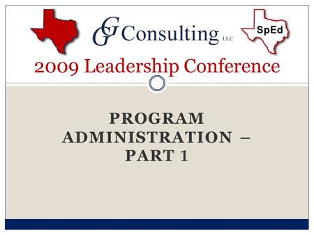 PROGRAM ADMINISTRATION – PART 1 2009 Leadership Conference.