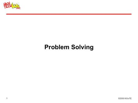 1 ©2006 INSciTE Problem Solving. 2 ©2006 INSciTE Generic Problem Solving Process Define the problem Brainstorm solutions Evaluate solutions Pick one Try.