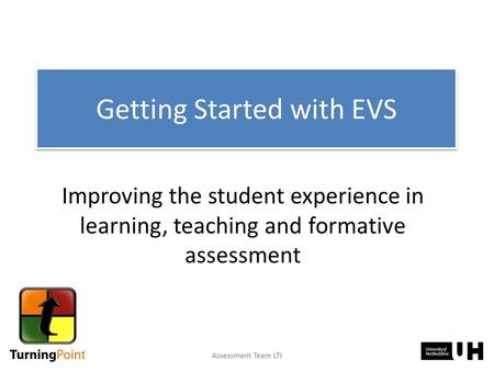 Improving the student experience in learning, teaching and formative assessment Getting Started with EVS.