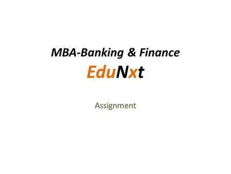 MBA-Banking & Finance EduNxt Assignment. Edunxt - Login Login to the edunxt portal by copying and pasting the below mentioned link in your Internet browser:
