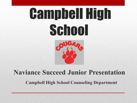 Campbell High School Naviance Succeed Junior Presentation Campbell High School Counseling Department.