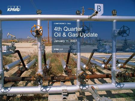 4th Quarter Oil & Gas Update January 11, 2007 CONFERENCE CALL KPMG LLP.