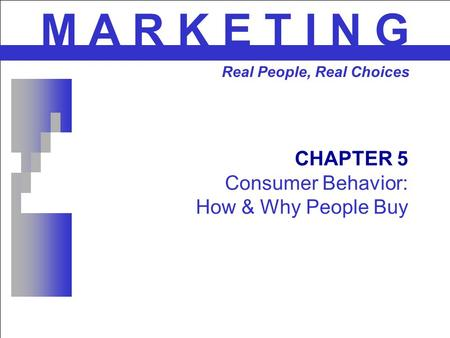 CHAPTER 5 Consumer Behavior: How & Why People Buy