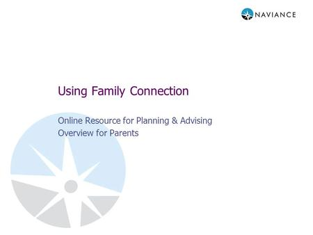 Using Family Connection Online Resource for Planning & Advising Overview for Parents.