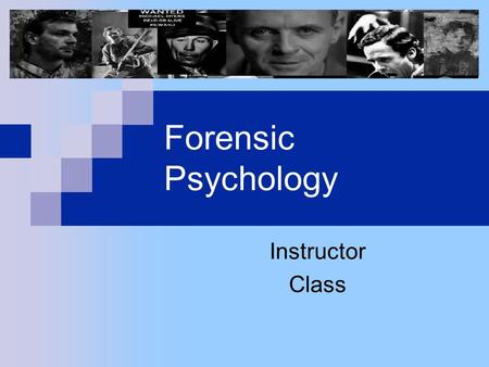 Forensic Psychology Instructor Class. Application of methods, theories & concepts of psychology within the legal system. Looks at impact of police officer,