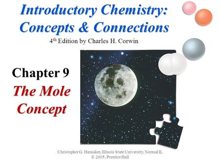 Introductory Chemistry: Concepts & Connections Introductory Chemistry: Concepts & Connections 4 th Edition by Charles H. Corwin The Mole Concept Christopher.
