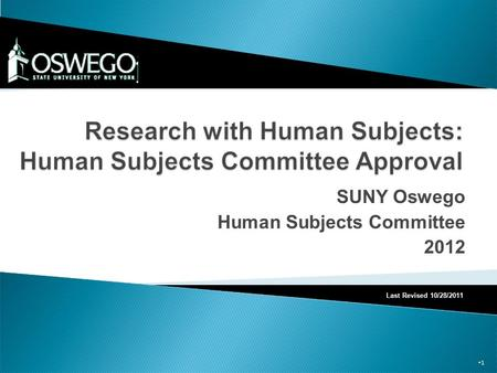 SUNY Oswego Human Subjects Committee 2012 1 Last Revised 10/28/2011.