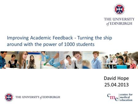Improving Academic Feedback - Turning the ship around with the power of 1000 students David Hope 25.04.2013.