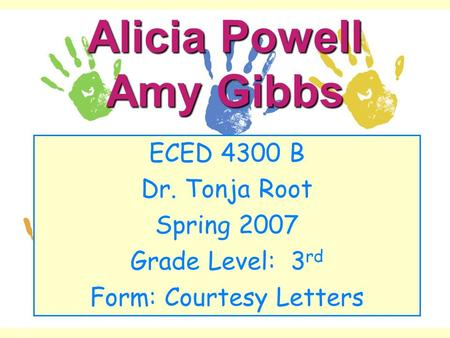 Alicia Powell Amy Gibbs ECED 4300 B Dr. Tonja Root Spring 2007 Grade Level: 3 rd Form: Courtesy Letters.