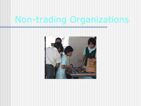 Non-trading Organizations. Receipts and Payments Account Bar Trading Account Income and Expenditure Account Balance Sheet.
