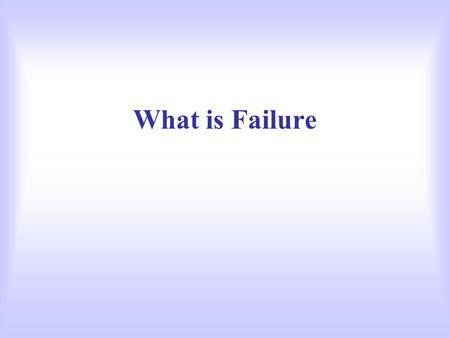 "What is Failure. ""an IS system is some combination of hardware, communication technology and software designed to handle information related to one or."