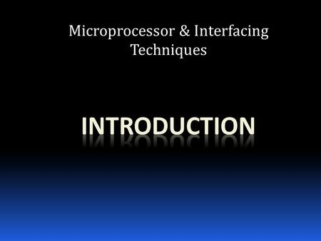 Microprocessor & Interfacing Techniques. HISTORY OF MICROPROCESSORS  Computers are accessible to ever-increasing sectors of the world's population. 