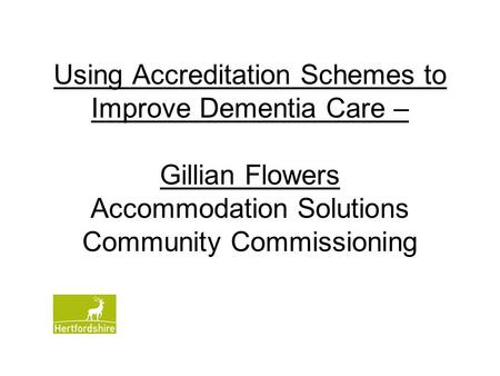 Using Accreditation Schemes to Improve Dementia Care – Gillian Flowers Accommodation Solutions Community Commissioning.