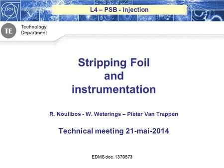 Technology Department 1 Stripping Foil and instrumentation R. Noulibos - W. Weterings – Pieter Van Trappen Technical meeting 21-mai-2014 L4 – PSB - Injection.