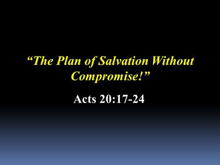 """The Plan of Salvation Without Compromise!"" Acts 20:17-24."