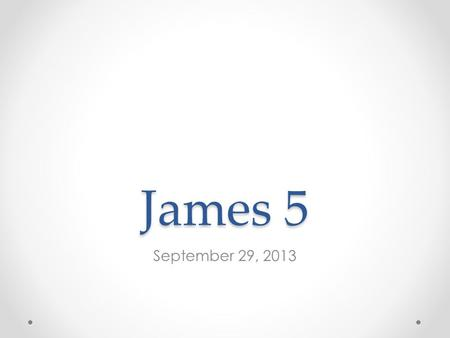 James 5 September 29, 2013. Walter White James 5:13-20 13 Is anyone among you in trouble? Let them pray. Is anyone happy? Let them sing songs of praise.