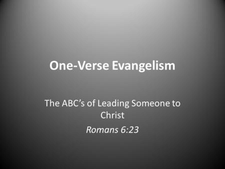 The ABC's of Leading Someone to Christ Romans 6:23