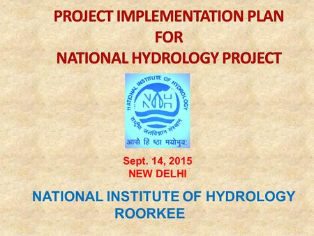 NATIONAL INSTITUTE OF HYDROLOGY ROORKEE Sept. 14, 2015 NEW DELHI.