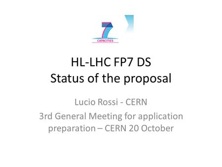 HL-LHC FP7 DS Status of the proposal Lucio Rossi - CERN 3rd General Meeting for application preparation – CERN 20 October.