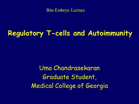 Regulatory T-cells and Autoimmunity Uma Chandrasekaran Graduate Student, Medical College of Georgia Bits Embryo Lecture.
