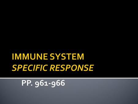 PP. 961-966.  lymphatic system  spleen  lymphocytes 1. B-cells: wbc that mature in bone marrow 2. T-cells: wbc that mature in thymus.