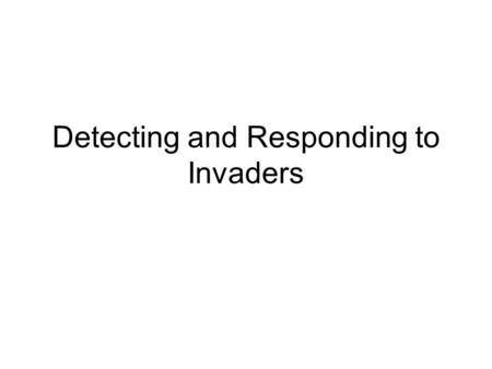 Detecting and Responding to Invaders. The Immune System Specific Response Non-Specific.