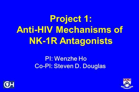 Project 1: Anti-HIV Mechanisms of NK-1R Antagonists PI: Wenzhe Ho Co-PI: Steven D. Douglas.