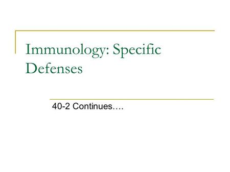 Immunology: Specific Defenses 40-2 Continues….. SPECIFIC DEFENSE: 3 rd Line If the 1 st (skin) and 2 nd (Inflammatory Response) lines of defense don't.