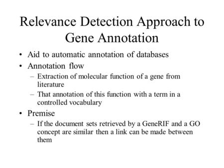 Relevance Detection Approach to Gene Annotation Aid to automatic annotation of databases Annotation flow –Extraction of molecular function of a gene from.