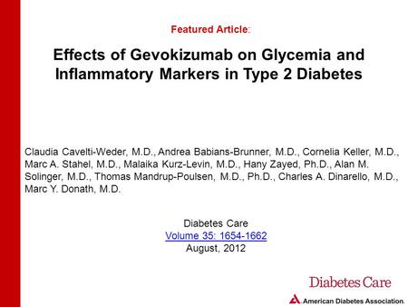 Effects of Gevokizumab on Glycemia and Inflammatory Markers in Type 2 Diabetes Featured Article: Claudia Cavelti-Weder, M.D., Andrea Babians-Brunner, M.D.,