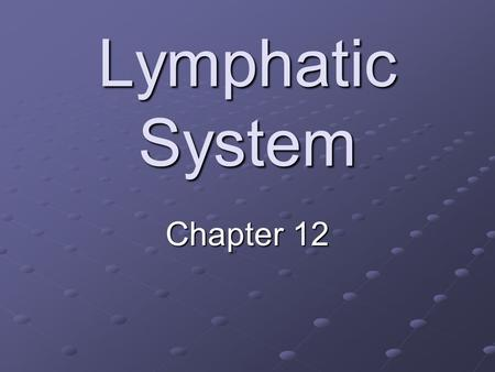 Lymphatic System Chapter 12. Introduction Components Components Lymph is the fluid Vessels – lymphatics Structures & organs Functions Functions Return.