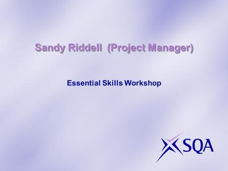 Sandy Riddell (Project Manager) Essential Skills Workshop.