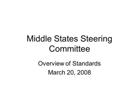 Middle States Steering Committee Overview of Standards March 20, 2008.