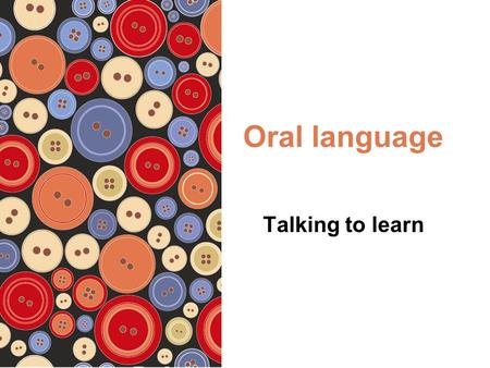 Oral language Talking to learn. © 2012 Pearson Australia (a division of Pearson Australia Group Pty Ltd) ISBN: 9781442541757 Oral language Language is.