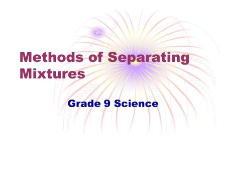 Methods of Separating Mixtures Grade 9 Science Mixtures can be separated by physical means…