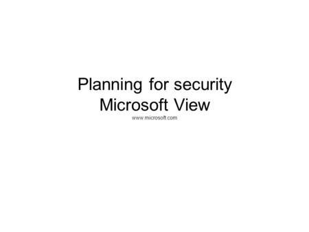 Planning for security Microsoft View www.microsoft.com.