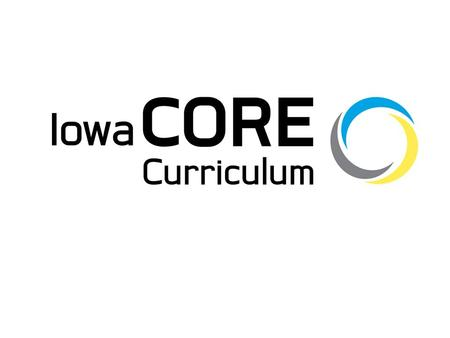 A state-wide effort to improve teaching and learning to ensure that all Iowa students engage in a rigorous & relevant curriculum. The Core Curriculum.