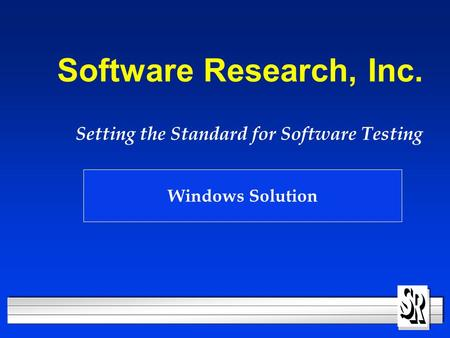 Software Research, Inc. Setting the Standard for Software Testing Windows Solution.